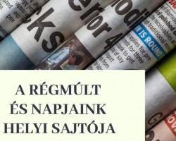 A régmúlt és napjaink helyi sajtója