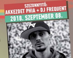 Szezonnyitó: Akkezdet Phia + DJ Frequent ✦