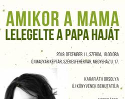Amikor a mama lelegelte a papa haját //           Karafiáth Orsolya új könyvének bemutatója