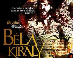 Szabó Magda: Béla király - történelmi dráma előadás
