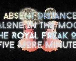 Alone in the Moon Ξ The Royal Freak Out + Absent Distance