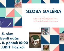 Szoba Galéria-Adventi adás: Zurai Judit házikói