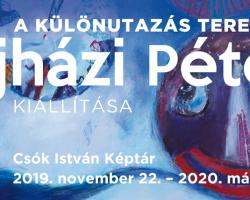 A különutazás terei - Ujházi Péter képzőművész kiállítása