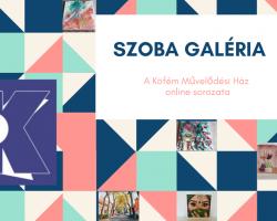 Szoba Galéria - Online kulturális sorozat