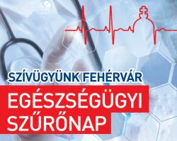 """""""Szívügyünk Fehérvár"""" Egészségügyi Szűrőnap"""