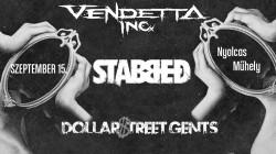 Stabbed, Vendetta Inc., Dollar Street Gents # Nyolcas Műhely